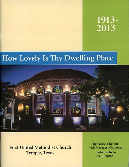 How Lovely is Thy Dwelling Place, 1913-2013, First United Methodist Church, Temple, Texas, 2013