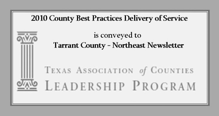 2010 County Best Practices Delivery of Service is conveyed to Tarrant County Northeast Newsletter Texas Association of Counties Leadership Program