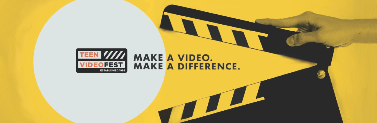 Teen Videofest Established 1999 Make a Video Make a Difference