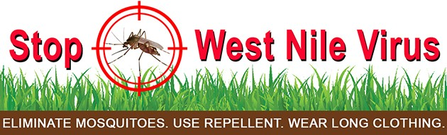 Stop West Nile Virus. Eliminate mosquitoes. Use repellent. Wear long clothing.