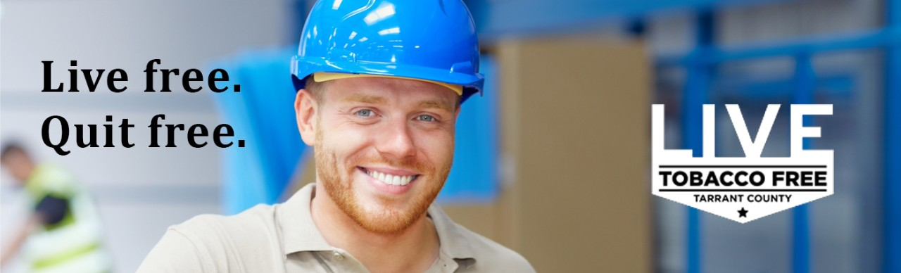 construction worker smiling, Live Free Quit Free, Live tobacco free Tarrant County logo